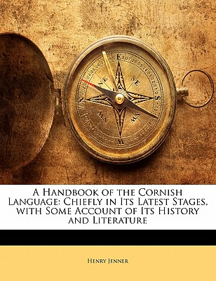Nabu Press A Handbook of the Cornish Language: Chiefly in Its Latest Stages, with Some Account of Its History and Literature by Jenner, Hen at Sears.com